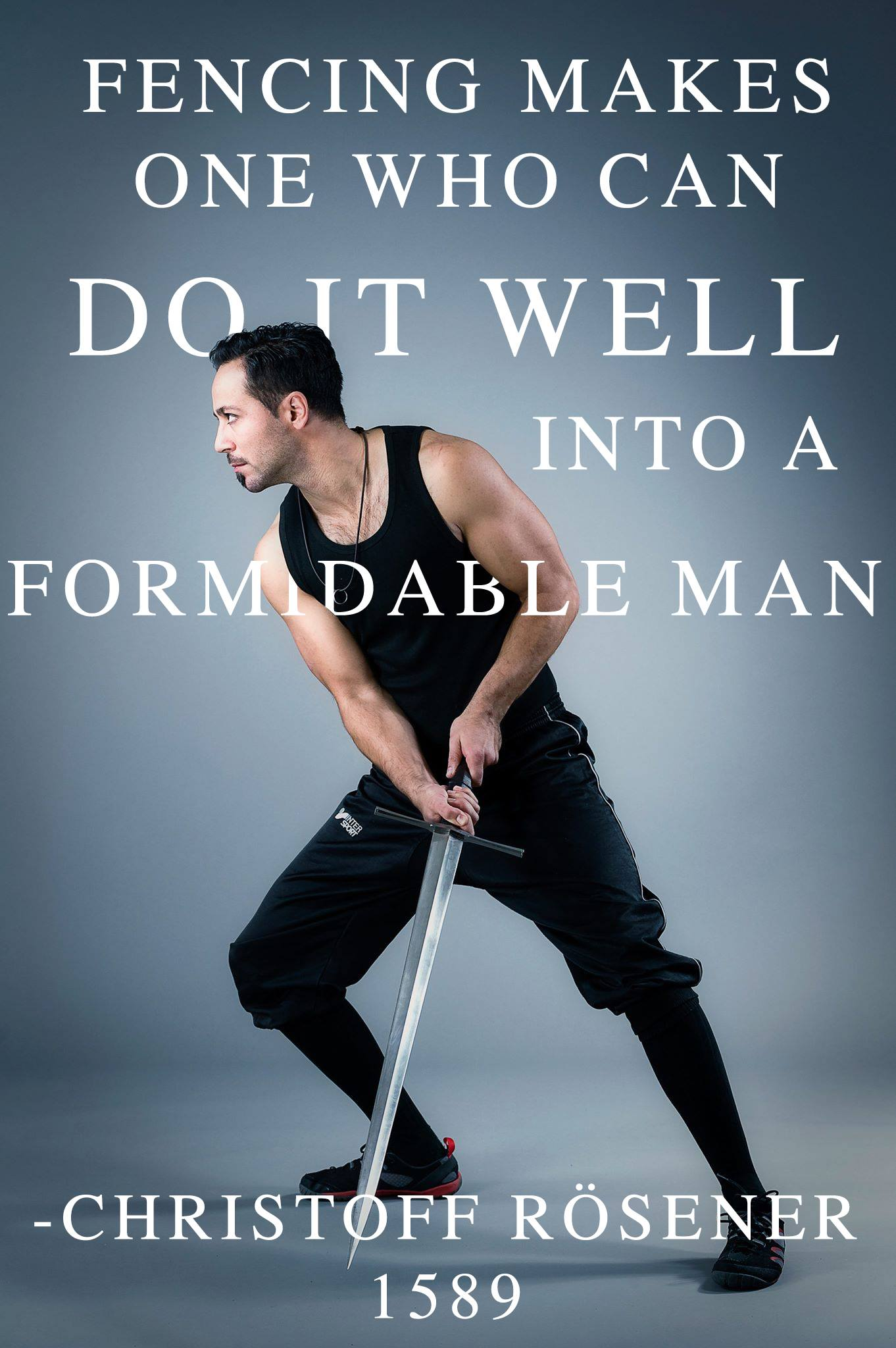 Fencing makes one who can do it well into a formidable man.